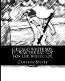 img - for Chicago White Sox: If I was the Bat Boy for the White Sox book / textbook / text book