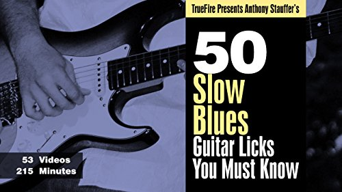 50 Slow Blues Licks You MUST Know by TrueFire