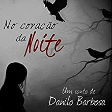 No Coração da Noite [In the Heart of the Night] Audiobook by Danilo Barbosa Narrated by Daniela Schmitz