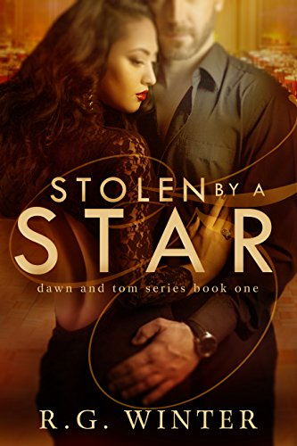 Romance: Stolen By A Star - A Contemporary Romance (Dawn and Tom Series: Romance, Contemporary Romance, Millionaire Romance Book 1)
