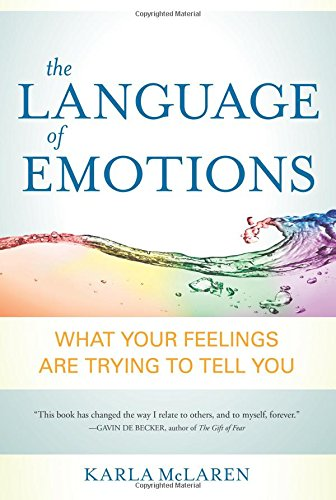 The Language of Emotions: What Your Feelings Are Trying to Tell You by Sounds True