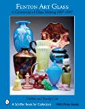 Fenton Art Glass: A Centennial of Glass Making 1907 to 2007 (Schiffer Book for Collectors)