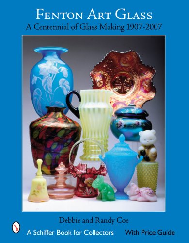 Fenton Art Glass: A Centennial of Glass Making 1907 to 2007 (Schiffer (Fenton Art Glass Collectors)