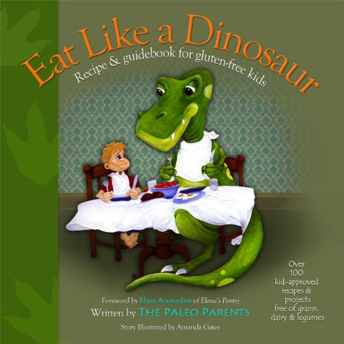 Eat Like a Dinosaur: Recipe & Guidebook for Gluten-free Kids by Paleo Parents