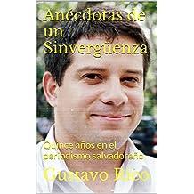 Anécdotas de un Sinvergüenza: Quince años en el periodismo salvadoreño (Spanish Edition)
