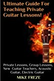 img - for The Ultimate Guide For Teaching Private Guitar Lessons! A Guide For Guitar Teachers: Private Lessons, Group Lessons, Advice For New Guitar Teachers, Acoustic Guitar, Electric Guitar book / textbook / text book