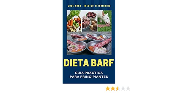 Amazon.com: Dieta BARF: Guia Practica para Principiantes (Spanish Edition) eBook: Jose Arca: Kindle Store