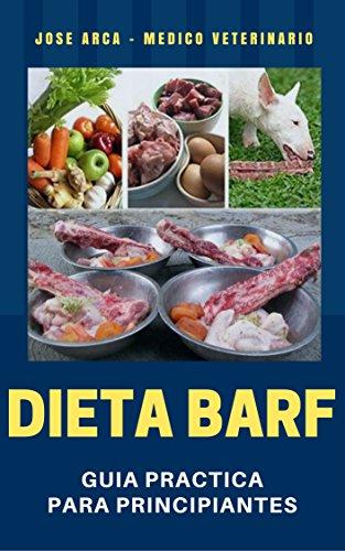 Dieta BARF: Guia Practica para Principiantes (Spanish Edition) by [Arca, Jose