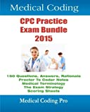 Medical Coding CPC Practice Exam Bundle 2015: 150 CPC Practice Exam Questions, Answers, Full Rationale, Medical Terminology, Common Anatomy, The Exam ... Proctor to Coder Notes, and Scoring Sheets