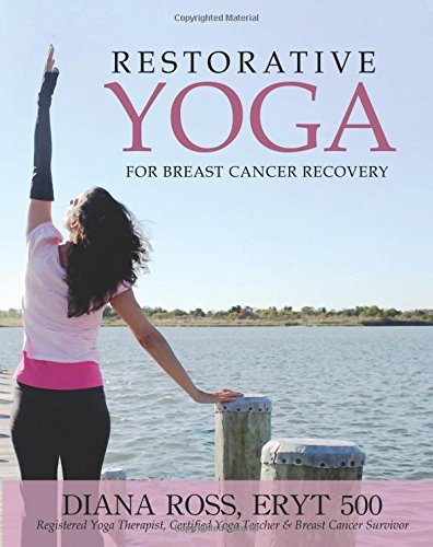 Restorative Yoga For Breast Cancer Recovery: Gentle Flowing Yoga For Breast Health, Breast Cancer Related Fatigue & Lymphedema Management