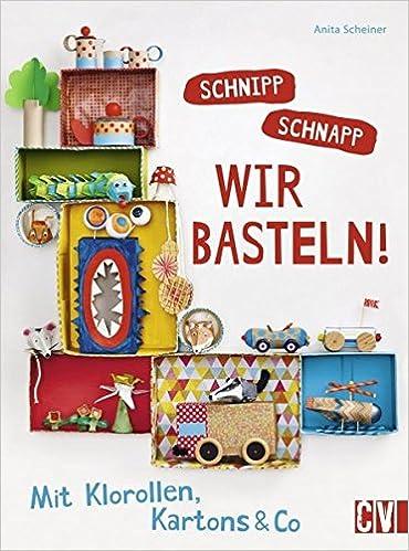 Schnipp Schnapp Wir Basteln Mit Klorollen Kartons Co Amazon