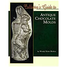Collector's Guide to Antique Chocolate Molds
