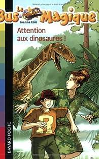 Le Bus Magique, Tome 1 : Attention aux dinosaures ! par Joanna Cole