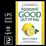Squeezing Good Out of Bad | James N. Watkins