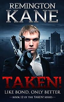 Taken! - Like Bond, Only Better (A Taken! Novel Book 12) by [Kane, Remington]