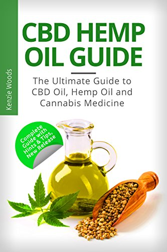 CBD Hemp Oil Guide: The Ultimate Guide to CBD Oil, Hemp Oil and Cannabis Medicine: (CBD oil books, CBD oil for pain, CBD oil for health, hemp oil and CBD, Cannabis Medicine (Hemp Wood)