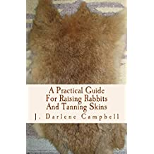 A Practical Guide For Raising Rabbits And Tanning Skins