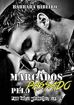 Marcados Pelo Passado: Dark Angels Motorcycle Club #4 por [Ribeiro, Bárbara]