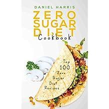 Zero Sugar Diet Cookbook: Top 100 Zero Sugar Diet Recipes