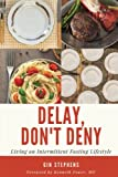 img - for Delay, Don't Deny: Living an Intermittent Fasting Lifestyle book / textbook / text book
