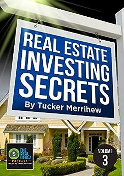 Real Estate Investing Secrets By Tucker Merrihew: Volume 3 by [Merrihew, Tucker]