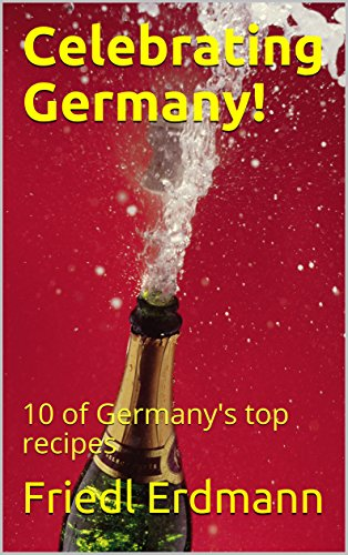 Celebrating Germany!: 10 of Germany's top recipes (Foreign Flavors) by Friedl Erdmann