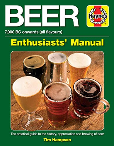 Beer Enthusiasts' Manual: 7,000 BC onwards (all flavours).  The practical guide to the history, appreciation and brewing of beer (Haynes Enthusiast Guide) by Tim Hampson