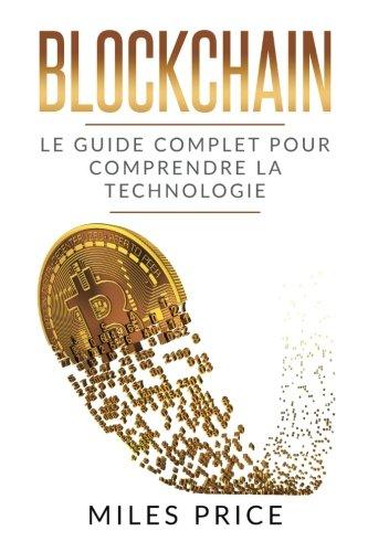 Read Online Blockchain: Le Guide Complet Pour Comprendre La Technologie Blockchain (French Edition) pdf