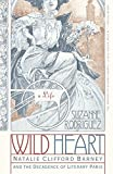 Wild Heart: A Life: Natalie Clifford Barney and the Decadence of Literary Paris