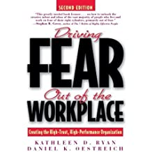 Driving Fear Out of the Workplace: Creating the High-Trust, High-Performance Organization by Ryan, Kathleen D. Published by Jossey-Bass 2nd (second) edition (1998) Paperback