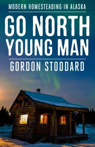 Go-North-Young-Man-Modern-Homesteading-in-Alaska