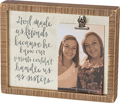 Primitives by Kathy Photo Frame — God Made Us Friends Because He Knew Our Parents Couldn't Handle Us as Sisters — 10