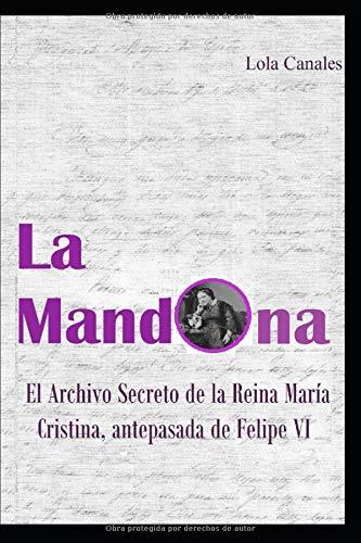La Mandona: El Archivo Secreto de la Reina María Cristina, antepasada de Felipe VI: Amazon.es: Canales, Lola: Libros