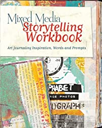 Mixed Media Storytelling Workbook: Art Journaling Inspiration, Words and Prompts (Art Journal Workbook)