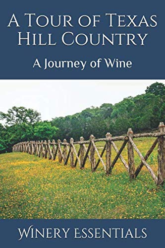 A Tour of Texas Hill Country: A Journey of Wine by Winery Essentials