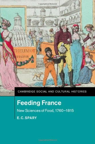 Feeding France: New Sciences of Food, 1760-1815 (Cambridge Social and Cultural Histories)