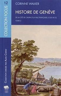 Histoire de Genève : de la cité de Calvin à la ville française (1530-1813) : tome 2, Walker, Corinne