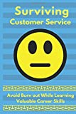 Surviving Customer Service: Avoid Burnout, Develop Valuable Career Skills