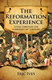 The Reformation Experience, Eric Ives, 0745952771