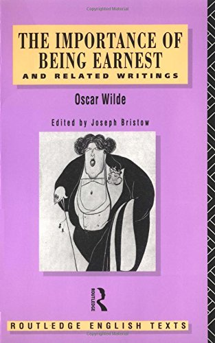 The Importance of Being Earnest and Related Writings (Routledge English Texts)
