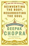 Reinventing the Body, Resurrecting the Soul, Deepak Chopra, 0307452980