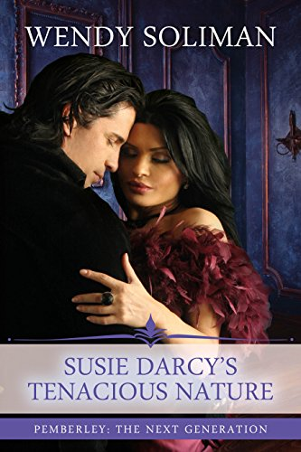 Susie Darcy's Tenacious Nature: A Pride and Prejudice Variation (Pemberley: The Next Generation Book 6)