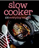 100 Recipes Slow Cooker Love Food (100 Everyday Recipes)