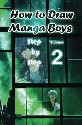 How to Draw Manga Boys Step by Step Volume 2: Learn How to Draw Anime Guys for Beginners -Mastering Manga Characters Poses, Eyes, Faces, Bodies and Anatomy (How to Draw Anime Manga Drawing Books) (Draw Volume 2 To Manga How)