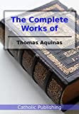 The Complete Works of Thomas Aquinas