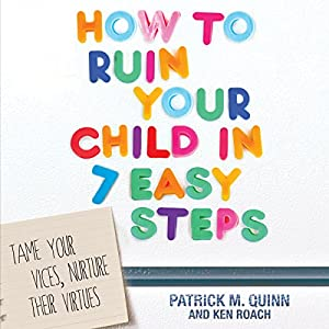 How to Ruin Your Child in 7 Easy Steps Audiobook