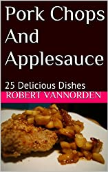 Pork Chops And Applesauce: 25 Delicious Dishes (English Edition)