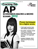 Cracking the AP Economics Macro and Micro Exams, 2012 Edition, Princeton Review Staff, 0375427260