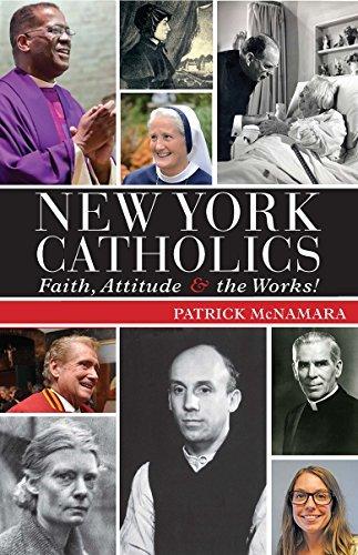 New York Catholics: Faith, Attitude and the Works!