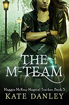 The M-Team (Maggie MacKay Magical Tracker Book 5) by [Danley, Kate]